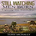 Still Watching Men Burn: Fighting The PTSD War Audiobook by Tony McNally Narrated by Arthur Grey