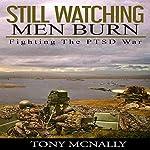 Still Watching Men Burn: Fighting The PTSD War | Tony McNally