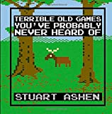 Terrible Old Games You've Probably Never Heard Of is a full-color illustrated compendium of the most painfully bad games, based on Ashens' YouTube series of the same name. Everyone's heard of E.T. for the Atari 2600 and Superman for the Nintendo 6...
