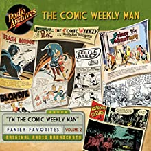 Comic Weekly Man, Volume 2 Radio/TV Program Auteur(s) :  Radio Archives Narrateur(s) :  full cast