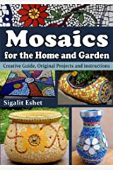 Mosaics for the Home and Garden - Creative Guide, Original Projects and instructions (Art and crafts Book 1) Kindle Edition