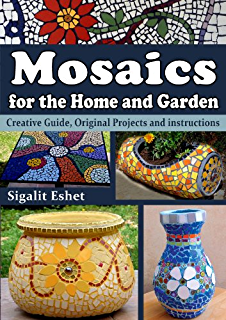 mosaics for the home and garden creative guide original projects and instructions art