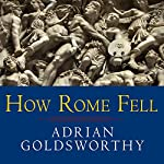 How Rome Fell: Death of a Superpower | Adrian Goldsworthy