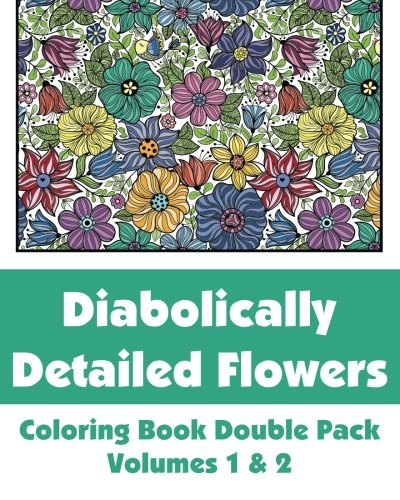 Diabolically Detailed Flowers Coloring Book Double Pack (Volumes 1 & 2) (Art-Filled Fun Coloring Books) pdf epub