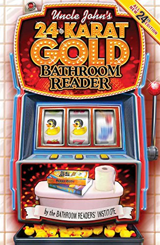 Uncle John's 24-Karat Gold Bathroom Reader (Uncle John's Bathroom Reader Annual)