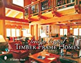 img - for Artisan Crafted Timber Frame Homes (Schiffer Book) book / textbook / text book