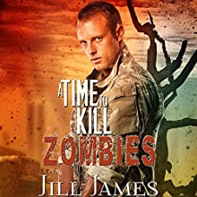A Time to Kill Zombies: Time of Zombies, Book 3 Audiobook by Jill James Narrated by Maxwell Zener