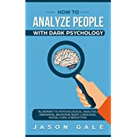 How To Analyze People With Dark Psychology: Blueprint To Psychological Analysis,...