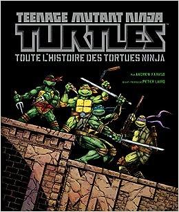 Teenage Mutant Ninja Turtles : Toute lhistoire des Tortues ...