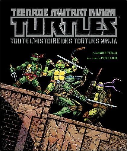 Teenage Mutant Ninja Turtles : Toute lhistoire des Tortues ninja
