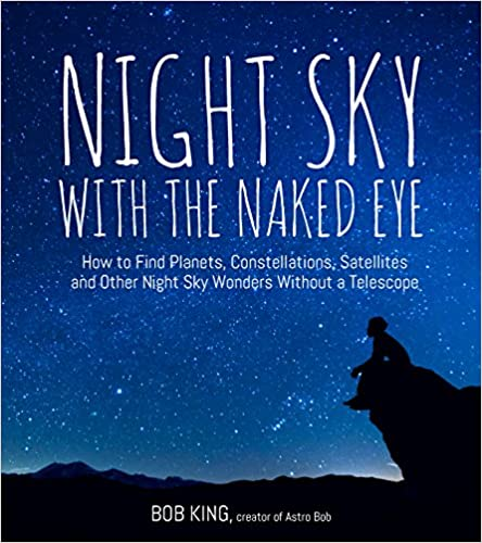 Night sky with the naked eye how to find planets constellations night sky with the naked eye how to find planets constellations satellites and other night sky wonders without a telescope kindle edition fandeluxe Images