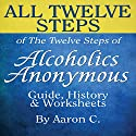 All Twelve Steps of the Twelve Steps of Alcoholics Anonymous Audiobook by Aaron C Narrated by Glenn Langohr