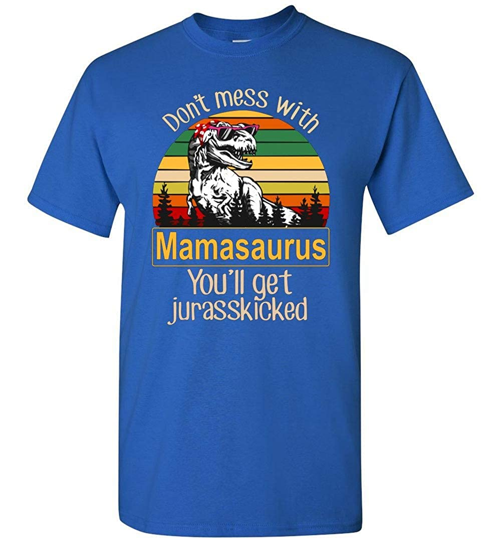 Don't Mess With Mamasaurus You'll Get Jurasskicked T-shirt Adult And