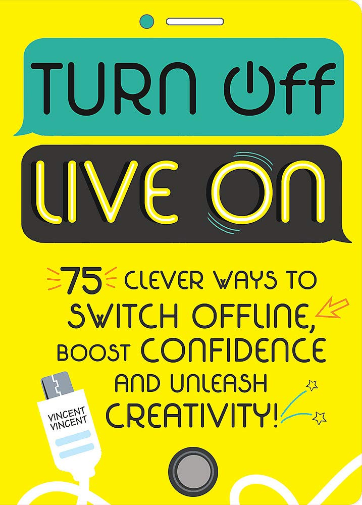 Turn Off, Live On: 75 clever ways to switch offline, boost your confidence and unleash your creativity! por Vincent Vincent