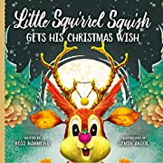 Little Squirrel Squish Gets His Christmas Wish (Little Christmas Series Book 2)