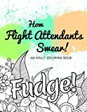 How Flight Attendants Swear!: An Adult Coloring Book (Hilarious Coloring Book for Grown Ups)