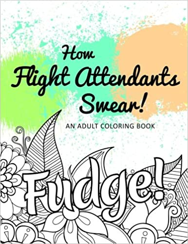 Hilarious Coloring Book for Grown Ups An Adult Coloring Book How Flight Attendants Swear!