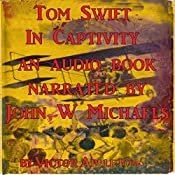 Tom Swift in Captivity: A Daring Escape by Airship   Victor Appleton