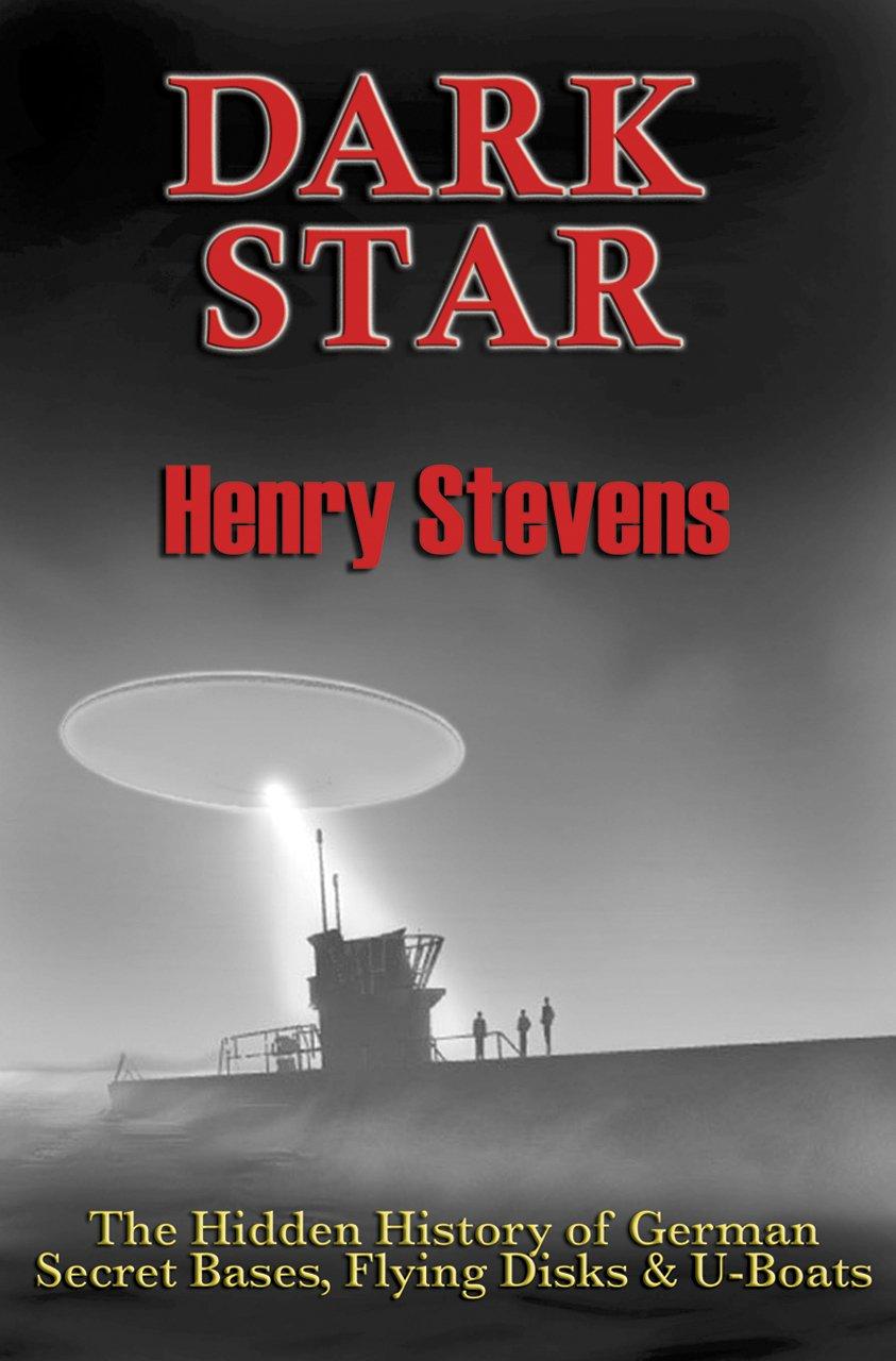 Dark Star: Unresolved Post-War Nazi Mysteries; The Hidden History of German Secret Bases, Flying Disks & U-Boats