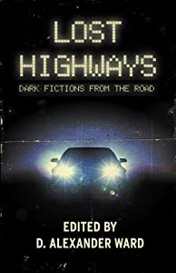 Lost Highways: Dark Fictions From the Road