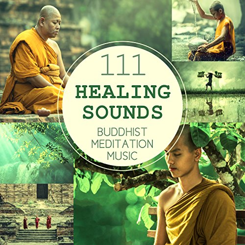 111 Healing Sounds: Buddhist Meditation Music - Deep Zen Ambient, Nature Songs and Relaxing Tracks for OM Chanting, Prayer of Strength and Spiritual Connection