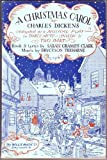 img - for A Christmas Carol by Charles Dickens, Adapted as a musical play in three acts, unison & two part. book / textbook / text book
