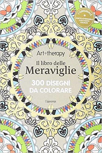 Disegni Da Colorare Art Therapy.Art Therapy Il Libro Delle Meraviglie 300 Disegni Da Colorare 9788867222445 Amazon Com Books