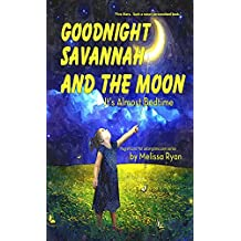 Goodnight Savannah and the Moon, It's Almost Bedtime: (Personalized Children's Books, Personalized Gifts, and Bedtime Stories) (A Magnificent Me! estorytime.com Series)