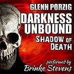 Darkness Unbound: Shadow of Death | Glenn Porzig
