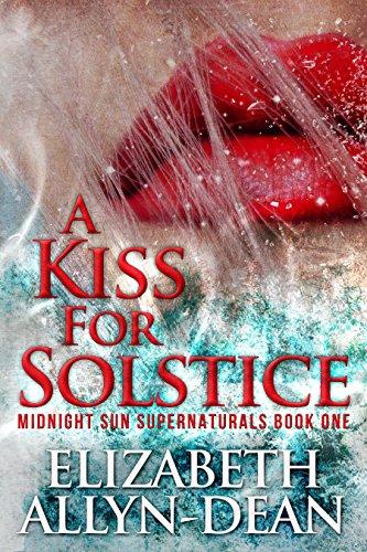 A Kiss for Solstice: Midnight Sun Supernaturals Book - Solstice Sun