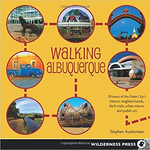 Walking Albuquerque: 30 Tours of the Duke City's Historic Neighborhoods, Ditch Trails, Urban Nature, and Public Art by Stephen Ausherman (2015-03-10)