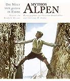 Mythos Alpen - Die Welt von gestern in Farbe -