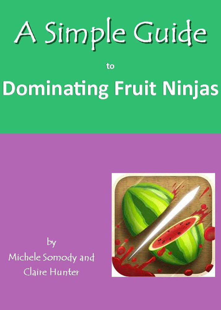 A Simple Guide to Dominating Fruit Ninja Simple Guides ...
