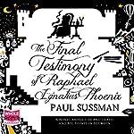 The Final Testimony of Raphael Ignatius Phoenix | Paul Sussman
