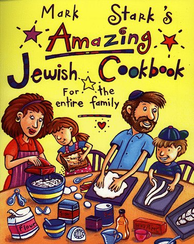Mark Stark's Amazing Jewish Cookbook for the Entire Family by Mark Stark