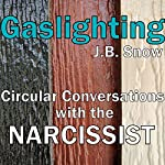 Gaslighting: Circular Conversations with the Narcissist | J. B. Snow
