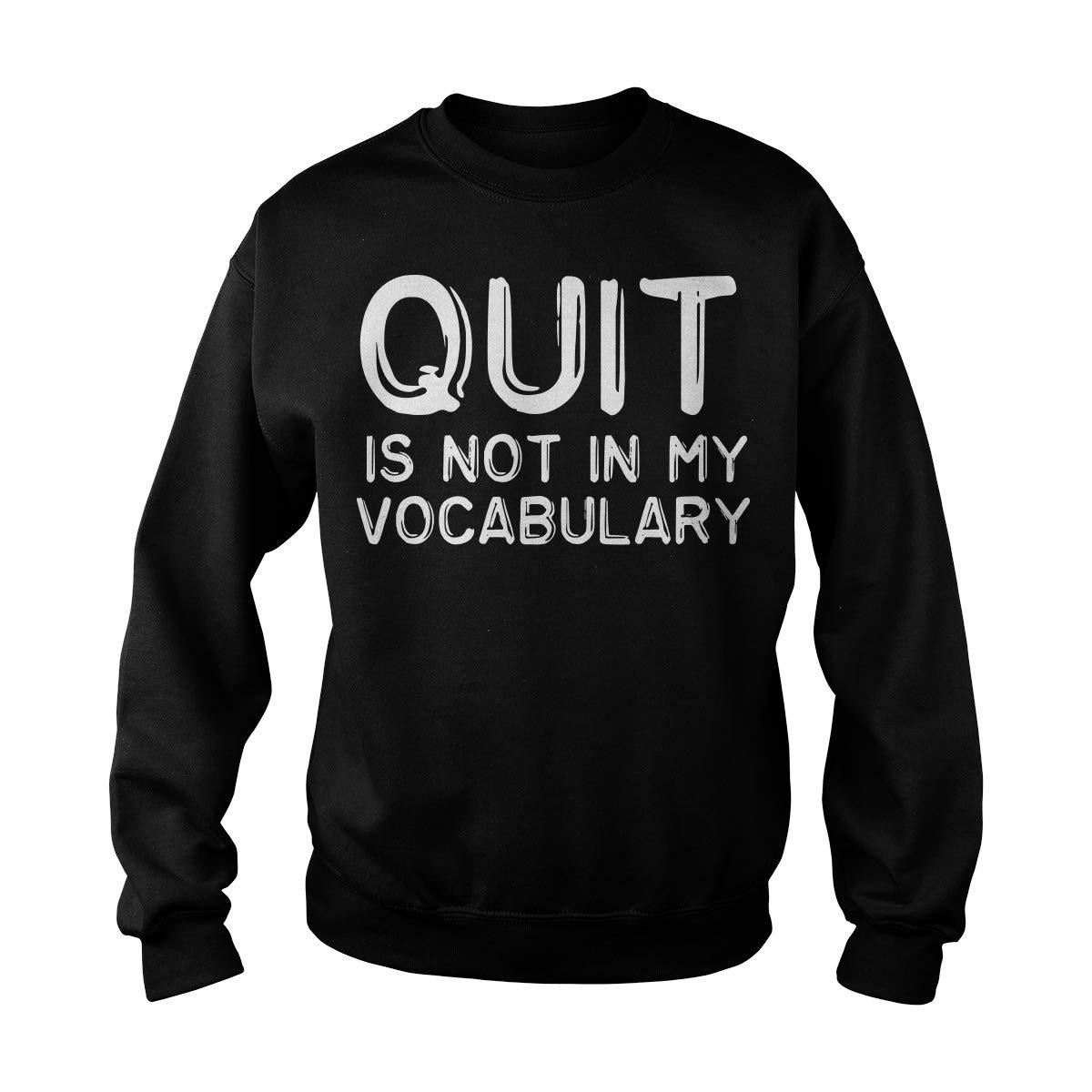 Quit is Not in My Vocabulary Adult Crewneck Sweatshirt
