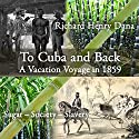 To Cuba and Back: A Vacaton Voyage in 1859 Audiobook by Richard Henry Dana Narrated by Andre Stojka
