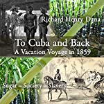 To Cuba and Back: A Vacaton Voyage in 1859 | Richard Henry Dana
