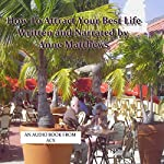 How to Attract Your Best Life: A Manual for Living   Anne Elizabeth Matthews