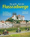 Das große Buch der Flussradwege: Die schönsten Radwanderwege an Deutschlands Flüssen – mit Gesamtübersicht