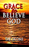 Grace to Believe God, Tai Ikomi, 1890430870