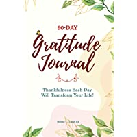 90-Day Gratitude Journal: Thankfulness Each Day Will Transform Your Life!