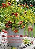 bouquets de fleurs du jardin campagne et foret 2015 bouquets de fleurs naturelles arranges avec amour calvendo places french edition