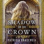 Shadow on the Crown: A Novel   Patricia Bracewell