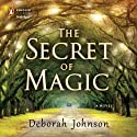 The Secret of Magic Audiobook by Deborah Johnson Narrated by Peter Francis James