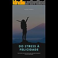 DO STRESS À FELICIDADE: Num mundo com tanto stress e caos, como pode uma pessoa encontrar a felicidade?
