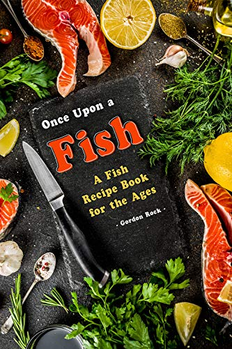 Once Upon a Fish: A Fish Recipe Book for the Ages
