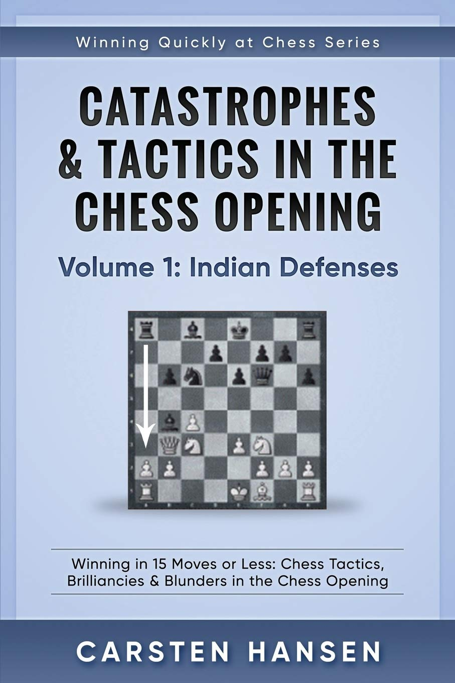 Catastrophes And Tactics In The Chess Opening   Volume 1  Indian Defenses  Winning In 15 Moves Or Less  Chess Tactics Brilliancies And Blunders In The ...  Winning Quickly At Chess Series Band 1