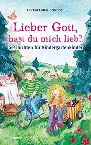 Lieber Gott, hast du mich lieb?: Geschichten für Kindergartenkinder.
